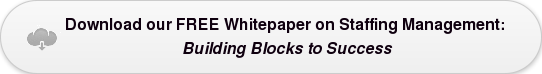 Download our FREEWhitepaper onStaffing Management: Building Blocks to Success