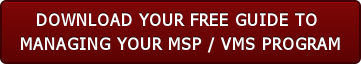 DOWNLOAD YOUR FREE GUIDE TO  MANAGING YOUR MSP / VMS PROGRAM